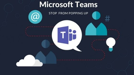 Stop Microsoft Teams from Popping Up
