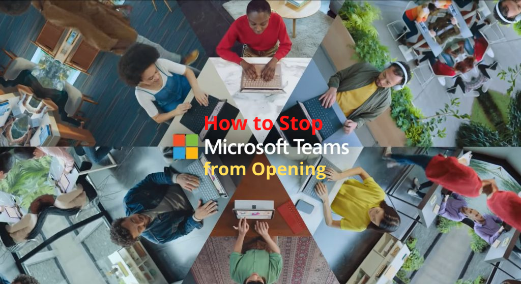 How to Stop Microsoft Teams from Opening