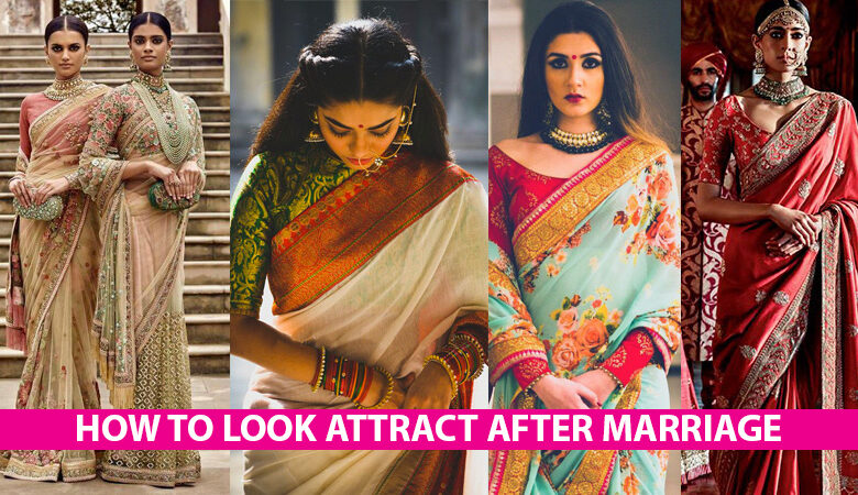 HOW TO LOOK STYLISH IN SAREE AFTER MARRIAGE