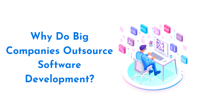 Why Do Big Companies Outsource Software Development?